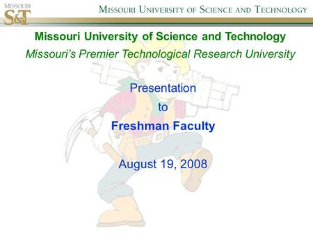 Presentation to Freshman Faculty August 19, 2008 Missouri University of Science and Technology Missouris Premier Technological Research University.