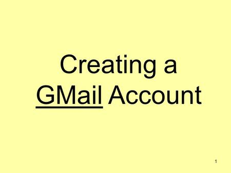 1 Creating a GMail Account. 2 3 Click this box to get an account.