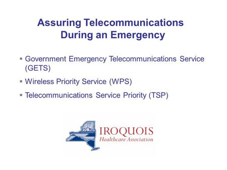 Government Emergency Telecommunications Service (GETS) Wireless Priority Service (WPS) Telecommunications Service Priority (TSP) Assuring Telecommunications.