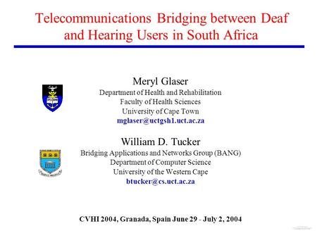 Telecommunications Bridging between Deaf and Hearing Users in South Africa Meryl Glaser Department of Health and Rehabilitation Faculty of Health Sciences.