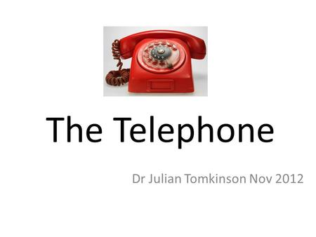 The Telephone Dr Julian Tomkinson Nov 2012. Aims of session Discuss use of telephone in general practice Look at some of evidence written Case scenarios.