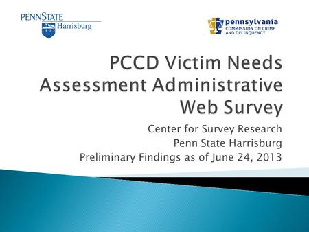 Center for Survey Research Penn State Harrisburg Preliminary Findings as of June 24, 2013.