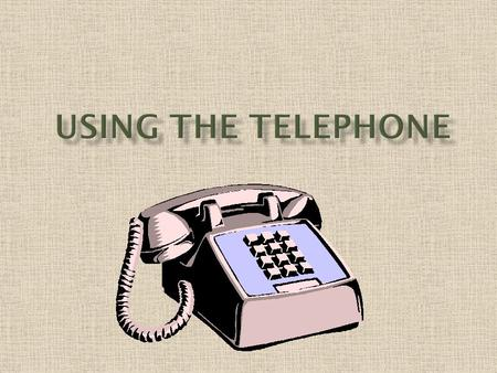 USING THE TELEPHONE.