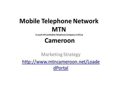 Mobile Telephone Network MTN A south Africa Mobile Telephone Company in Africa Cameroon Marketing Strategy  dPortal.