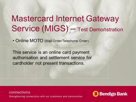 Mastercard Internet Gateway Service (MIGS) – Test Demonstration Online MOTO (Mail Order/Telephone Order) This service is an online card payment authorisation.