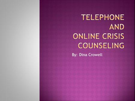 By: Dina Crowell. The internet is booming with online crisis counseling. The majority of crisis counseling now is dealt with on the phone. The other person.