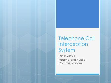 Telephone Call Interception System Kevin Colkitt Personal and Public Communications.