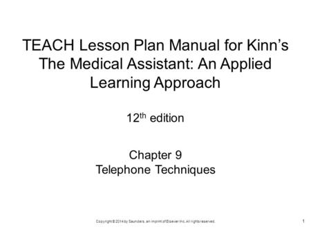 TEACH Lesson Plan Manual for Kinn's The Medical Assistant: An Applied Learning Approach 12th edition Chapter 9 Telephone Techniques.