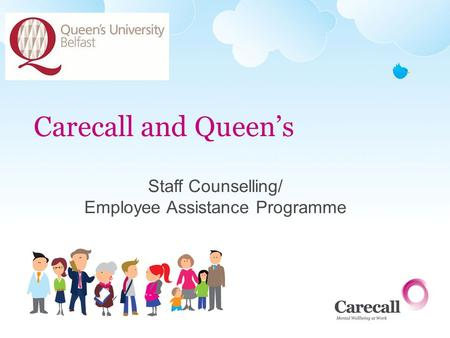 Carecall and Queens Staff Counselling/ Employee Assistance Programme.