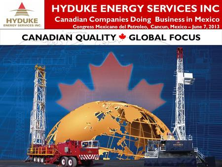1 HYDUKE ENERGY SERVICES INC Canadian Companies Doing Business in Mexico Congress Mexicano del Petroleo, Cancun, Mexico – June 7, 2013 CANADIAN QUALITY.
