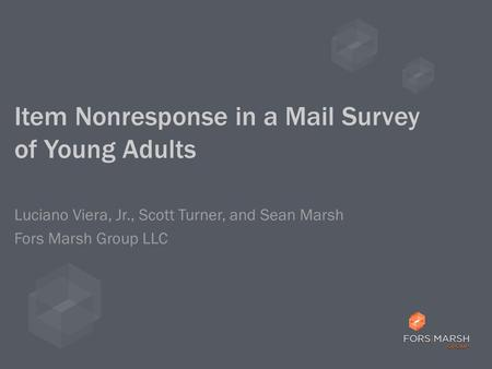 Item Nonresponse in a Mail Survey of Young Adults Luciano Viera, Jr., Scott Turner, and Sean Marsh Fors Marsh Group LLC.