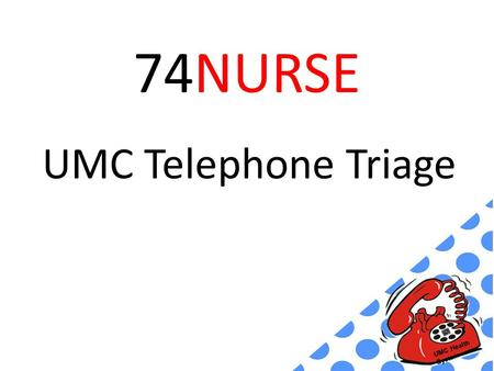 UMC Health System 74NURSE UMC Telephone Triage. Service Mission: To provide urgent medical advice over the phone directing callers to the most appropriate.