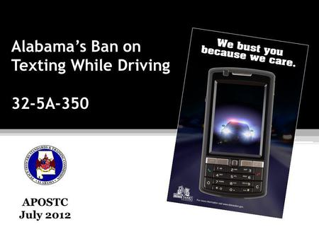Alabamas Ban on Texting While Driving 32-5A-350 APOSTC July 2012.