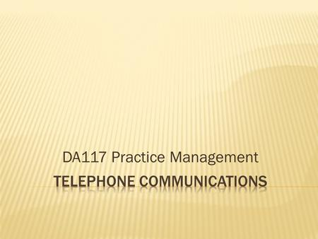 DA117 Practice Management. Alertness – Answer within 3 rings – Identify caller, use their name Expressiveness – No monotone, smiles before you answer,