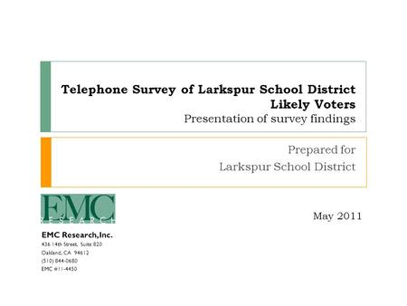 EMC Research, Inc. 436 14th Street, Suite 820 Oakland, CA 94612 (510) 844-0680 EMC #11-4450 Telephone Survey of Larkspur School District Likely Voters.