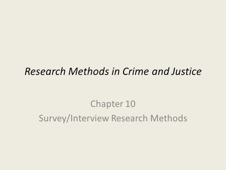 Research Methods in Crime and Justice Chapter 10 Survey/Interview Research Methods.