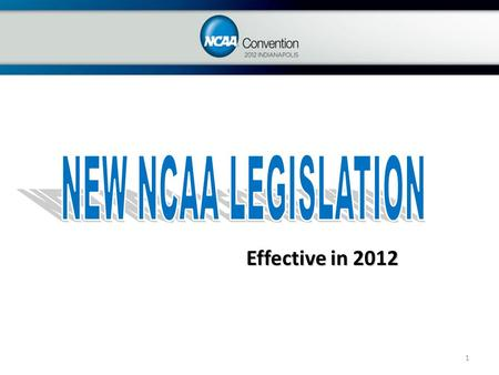 1 Effective in 2012. 2 In January 2012, athletics administrators, college and university Presidents and faculty members of the nearly 1,200 NCAA member.