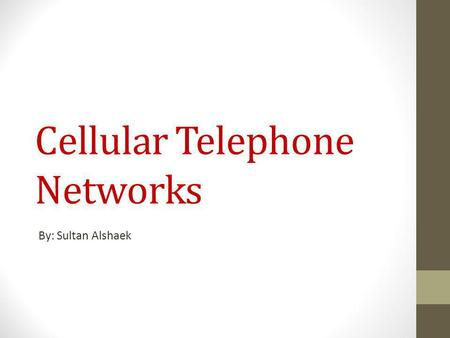 Cellular Telephone Networks By: Sultan Alshaek. Outline: Cellular telephone definition. Cellular telephone advantages. Cellular telephone Concept. Simple.