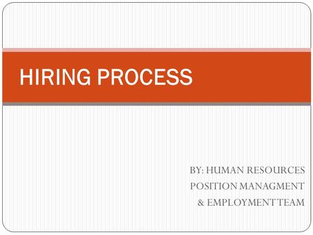 BY: HUMAN RESOURCES POSITION MANAGMENT & EMPLOYMENT TEAM HIRING PROCESS.