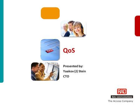 QoS 1 The Access Company QoS Presented by: Yaakov (J) Stein CTO.
