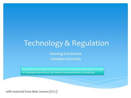 Technology & Regulation Henning Schulzrinne Columbia University Any opinions are those of the author and do not necessarily reflect the views of Columbia.