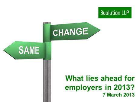 What lies ahead for employers in 2013? 7 March 2013.