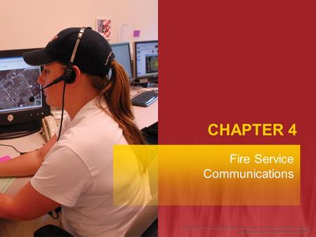 CHAPTER 4 Fire Service Communications. Fire Fighter I Objectives Describe the role of the communications center. Describe the role and responsibilities.