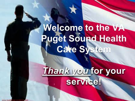 Www.healthmap.wordpress.com Welcome to the VA Puget Sound Health Care System Thank you for your service! Welcome to the VA Puget Sound Health Care System.