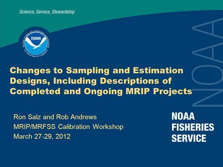 Changes to Sampling and Estimation Designs, Including Descriptions of Completed and Ongoing MRIP Projects Ron Salz and Rob Andrews MRIP/MRFSS Calibration.
