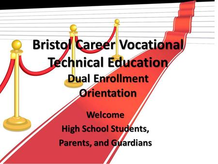 Bristol Career Vocational Technical Education Dual Enrollment Orientation Welcome High School Students, Parents, and Guardians.