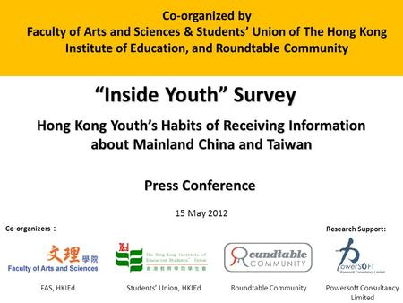 1 Inside Youth Survey Hong Kong Youths Habits of Receiving Information about Mainland China and Taiwan 15 May 2012 Press Conference Co-organizers Research.