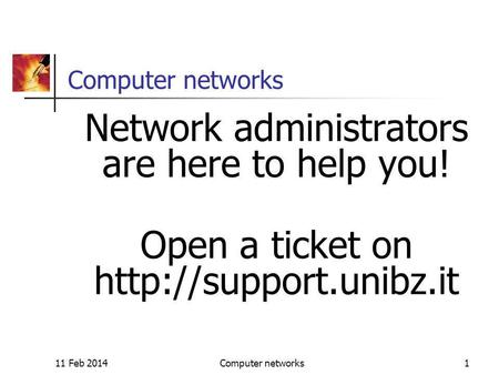 11 Feb 2014Computer networks1 Network administrators are here to help you! Open a ticket on