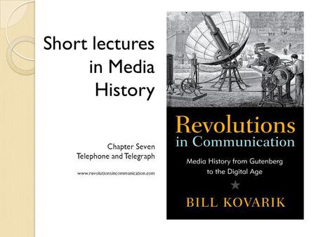 Short lectures in Media History Chapter Seven Telephone and Telegraph www.revolutionsincommunication.com.