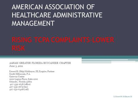 AMERICAN ASSOCIATION OF HEALTHCARE ADMINISTRATIVE MANAGEMENT RISING TCPA COMPLAINTS-LOWER RISK AAHAM GREATER FLORIDA BUCCANEER CHAPTER June 3, 2011 Ernest.