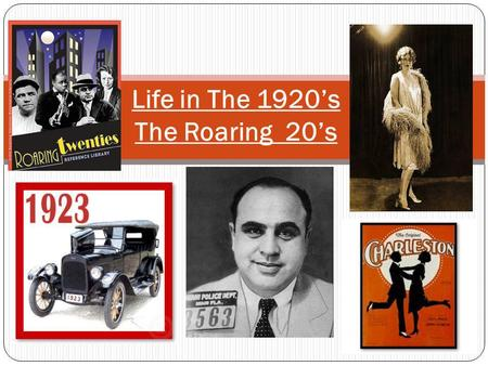 Life in The 1920s The Roaring 20s. Why was it called the Roaring 20s? It was a loud, prosperous time Many were happy the war was over Booming time –