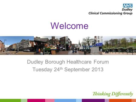 Welcome Dudley Borough Healthcare Forum Tuesday 24 th September 2013.