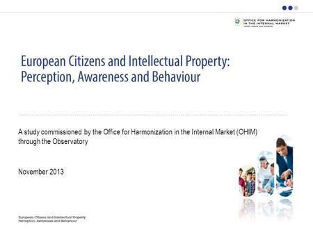November 2013 A study commissioned by the Office for Harmonization in the Internal Market (OHIM) through the Observatory.