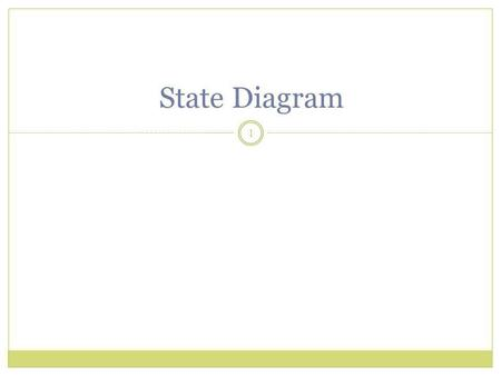 State Diagram 1. State diagram: Shows the behavior of one object. They describe all of the possible states that a particular object can get into and how.