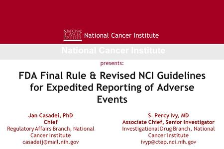 FDA Final Rule & Revised NCI Guidelines for Expedited Reporting of Adverse Events S. Percy Ivy, MD Associate Chief, Senior Investigator Investigational.