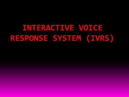 INTERACTIVE VOICE RESPONSE SYSTEM (IVRS). CONTENT: 1.ABSTRACT 2.INTRODUCTION 3.DETAILS OF TOPIC AND ANALYSIS 4.BLOCK DIAGRAM OF IVRS 5.BLOCK DIAGRAM EXPLANATION.