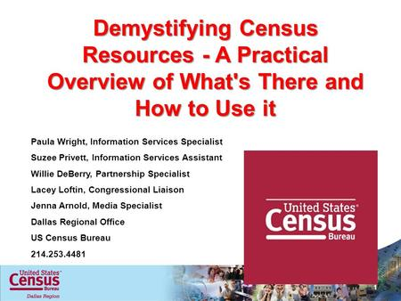 Demystifying Census Resources - A Practical Overview of What's There and How to Use it 1 Paula Wright, Information Services Specialist Suzee Privett, Information.