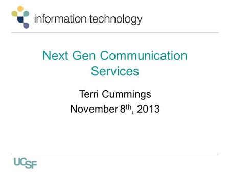 Next Gen Communication Services Terri Cummings November 8 th, 2013.