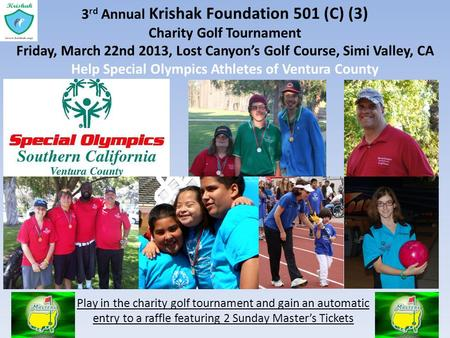 3 rd Annual Krishak Foundation 501 (C) (3) Charity Golf Tournament Friday, March 22nd 2013, Lost Canyons Golf Course, Simi Valley, CA Help Special Olympics.