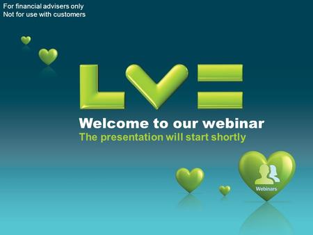 Welcome to our webinar The presentation will start shortly For financial advisers only Not for use with customers.