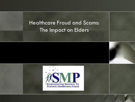 Healthcare Fraud and Scams: The Impact on Elders.
