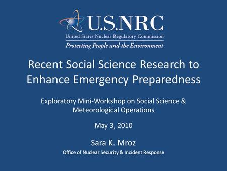 Recent Social Science Research to Enhance Emergency Preparedness Exploratory Mini-Workshop on Social Science & Meteorological Operations May 3, 2010 Sara.