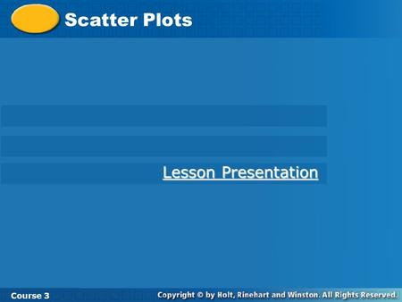 Scatter Plots Course 3 Lesson Presentation Lesson Presentation.