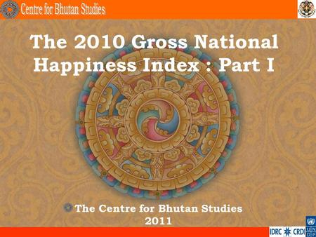 The 2010 Gross National Happiness Index : Part I The Centre for Bhutan Studies 2011.