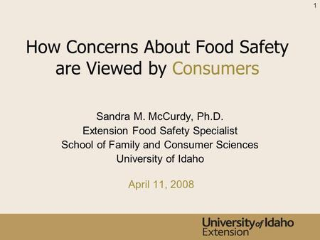 How Concerns About Food Safety are Viewed by Consumers Sandra M. McCurdy, Ph.D. Extension Food Safety Specialist School of Family and Consumer Sciences.
