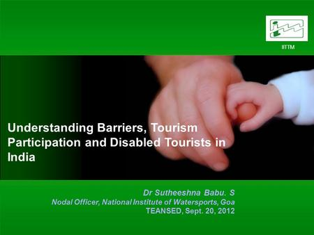 1 IITTM Understanding Barriers, Tourism Participation and Disabled Tourists in India Dr Sutheeshna Babu. S Nodal Officer, National Institute of Watersports,